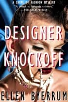 Designer Knockoff - The Crime of Fashion Mysteries, #2 ebook by Ellen Byerrum
