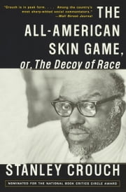The All-American Skin Game, or Decoy of Race - The Long and the Short of It, 1990-1994 ebook by Stanley Crouch