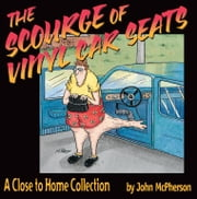 The Scourge of Vinyl Car Seats - A Close to Home Collection eBook by John McPherson