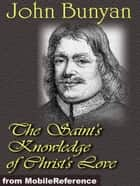 The Saint's Knowledge Of Christ's Love (Mobi Classics) ebook by John Bunyan