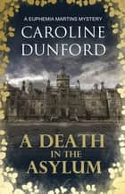 A Death in the Asylum - A meddling mystic and a feisty heroine clash in this gripping mystery ebook by Caroline Dunford