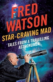 Star-Craving Mad - Tales from a travelling astronomer ebook by Fred Watson