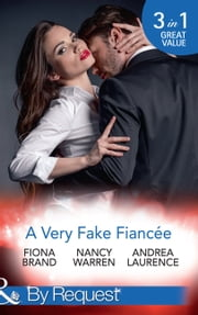 A Very Fake Fiancée: The Fiancée Charade / My Fake Fiancée / A Very Exclusive Engagement (Mills & Boon By Request) ebook by Fiona Brand, Nancy Warren, Andrea Laurence