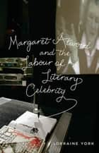 Margaret Atwood and the Labour of Literary Celebrity ebook by Lorraine York