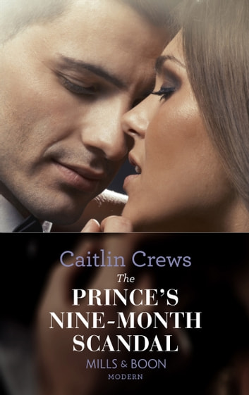 The Prince's Nine-Month Scandal (Mills & Boon Modern) (Scandalous Royal Brides, Book 1) 電子書 by Caitlin Crews