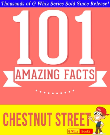 Chestnut Street - 101 Amazing Facts You Didn't Know - Fun Facts and Trivia Tidbits Quiz Game Books ebook by G Whiz