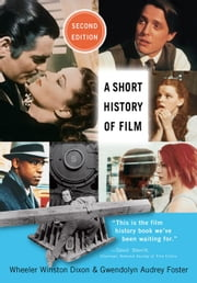 A Short History of Film ebook by Dixon, Wheeler Winston, Prof.