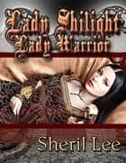 Lady Shilight - Lady Warrior ebook by Sheril Lee