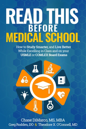 Read This Before Medical School: How to Study Smarter and Live Better While Excelling in Class and on Your USMLE or COMLEX Board Exams ebook by Chase DiMarco,Greg Rodden,Theodore O'Connell