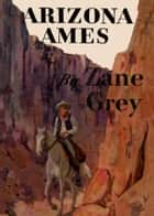 Arizona Ames 電子書 by Zane Grey