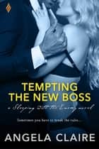 Tempting the New Boss ebook by Angela Claire
