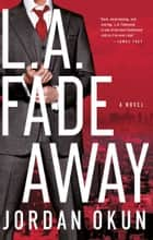 L.A. Fadeaway ebook by Jordan Okun