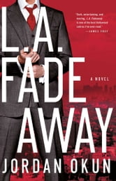 L.A. Fadeaway - A Novel ebook by Jordan Okun