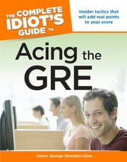 The Complete Idiot's Guide to Acing The Gre ebook by Henry George Stratakis-Allen