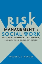 Risk Management in Social Work - Preventing Professional Malpractice, Liability, and Disciplinary Action ebook by Kobo.Web.Store.Products.Fields.ContributorFieldViewModel