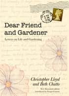 Dear Friend and Gardener - Letters on Life and Gardening 電子書籍 by Beth Chatto, Christopher Lloyd, Garrett