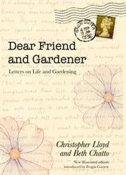 Dear Friend and Gardener - Letters on Life and Gardening ebook by Beth Chatto,Christopher Lloyd