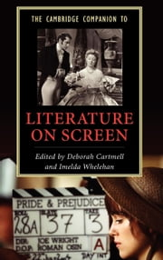 The Cambridge Companion to Literature on Screen ebook by Cartmell, Deborah