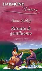 Ritratto di gentiluomo ebook by Anne Ashley
