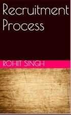 Recruitment Process ebook by Rohit Singh