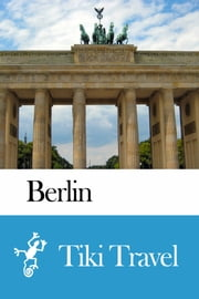 Berlin (Germany) Travel Guide - Tiki Travel ebook by Tiki Travel