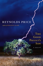 The Good Priest's Son - A Novel ebook by Reynolds Price
