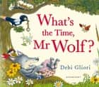 What's the Time, Mr Wolf? ebook by Debi Gliori, Debi Gliori