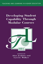 Developing Student Capability Through Modular Courses ebook by Jenkins, Alan,Walker, Lawrie