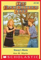 Stacey's Movie (The Baby-Sitters Club #130) ebook by Ann M. Martin