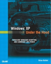 Windows XP Under the Hood: Hardcore Windows Scripting and Command Line Power ebook by Knittel, Brian