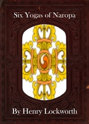 Six Yogas of Naropa ebook by Henry Lockworth,Eliza Chairwood,Bradley Smith