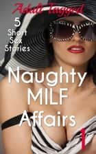 Naughty Milf Affairs 1 - Adult Tagged Bundle ebook by Alexa Lynch, Abbey Caine, Sharon Love,...