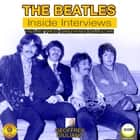The Beatles: Inside Interviews - The Lost Press Conference Collection audiobook by