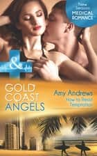 Gold Coast Angels: How to Resist Temptation (Mills & Boon Medical) (Gold Coast Angels, Book 4) ebook by Amy Andrews