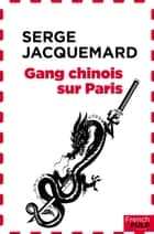 Gang chinois sur Paris eBook by Serge Jacquemard