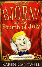 Bjorn! on the Fourth of July ebook by Karen Cantwell