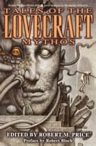 Tales of the Lovecraft Mythos ebook by H.P. Lovecraft,Clark Ashton Smith,Stephen King,Brian Lumley,Robert Bloch