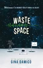 Waste of Space eBook by Gina Damico