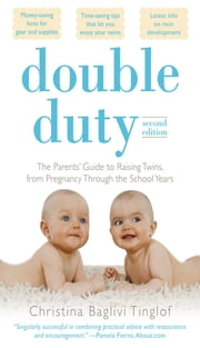 Double Duty: The Parents' Guide to Raising Twins, from Pregnancy through the School Years (2nd Edition) ebook by Christina Tinglof