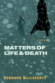 Matters of Life and Death: Stories ebook by Bernard MacLaverty