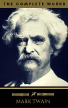 Mark Twain: The Complete Works (Golden Deer Classics) ebook by Mark Twain, Golden Deer Classics