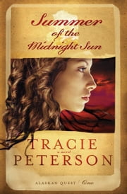 Summer of the Midnight Sun (Alaskan Quest Book #1) ebook by Tracie Peterson