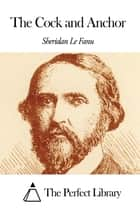 The Cock and Anchor ebook by Joseph Sheridan Le Fanu