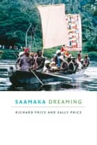 Saamaka Dreaming ebook by Richard Price, Sally Price