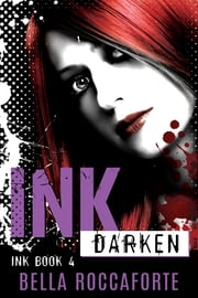 INK: Darken (Book 4) ebook by Bella Roccaforte