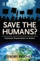 Save the Humans? ebook by Jeremy Brecher