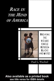 Race in the Mind of America - Breaking the Vicious Circle Between Blacks and Whites ebook by Paul L. Wachtel