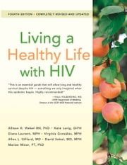 Living a Healthy Life with HIV ebook by Allison Webel, RN, Ph.D,Kate Lorig, DrPH,Diana Laurent, MPH,Virginia González, MPH,Allen L. Gifford MD,David Sobel, MD, MPH,Marian Minor, PT, PhD