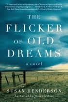 The Flicker of Old Dreams - A Novel ebook by Susan Henderson
