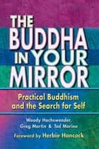 The Buddha in Your Mirror: Practical Buddhism and the Search for Self ebook by Woody Hochswender, Greg Martin, Ted Morino